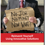 Shift Happens: No Job, No Money, Now What? Reinvent Yourself Using Innovative Solutions